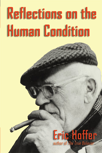 Reflections on the Human Conidition by Eric Hoffer